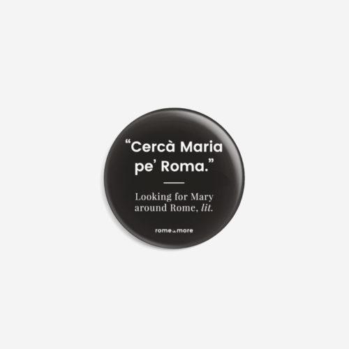 Spilla 'Cercà Maria Pe Roma'