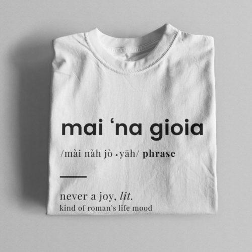 T-Shirt 'Mai Na Gioia'